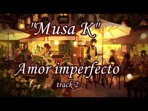 "Musa ""K""-Track 2-Amor Imperfecto By:Arthur Rmz."