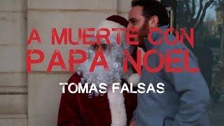 A muerte con Papa Noel - Tomas Falsas I Especial Navidad Top Trending Vídeo