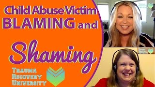 Child Abuse Survivors: Victim Blaming & Shaming (When Others Blame Us For Our Abuse)