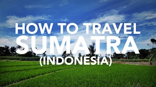 How to travel Sumatra, Indonesia travel guide