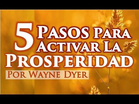 Wayne Dyer - 5 Pasos Para Activar La Prosperidad - Programa Tu Mente Para La Abundancia