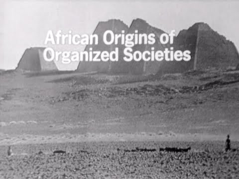 WHERE DID THEY COME FROM, AFRICAN ORIGINS OF ORGANIZED SOCIETIES - Dr. John Henrik Clarke | 1969