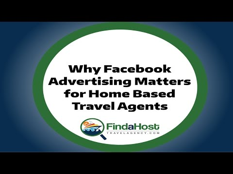Why Facebook Advertising Matters for Home Based Travel Agents