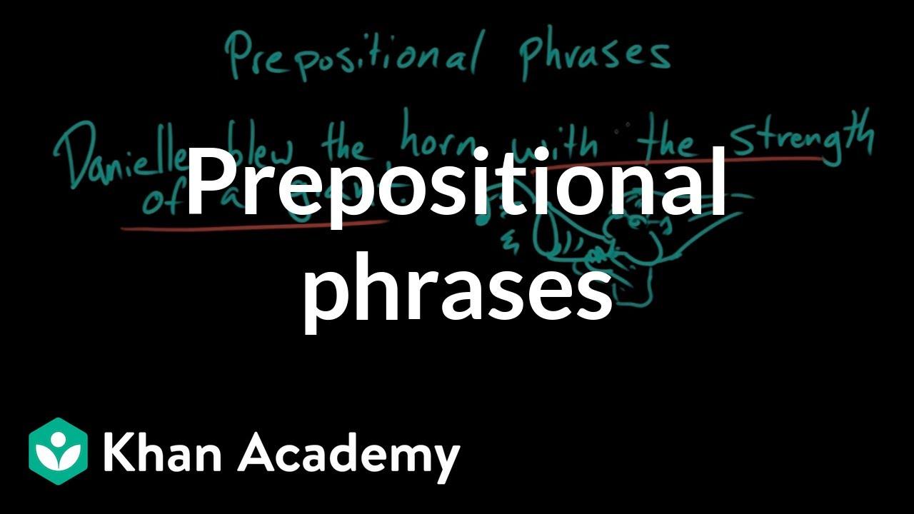 Prepositional phrases   The parts of speech   Grammar   Khan Academy -  YouTube [ 720 x 1280 Pixel ]
