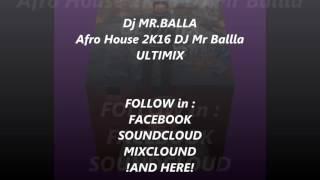 Afro House 2016 Dj MR.BALLA ULTIMIX