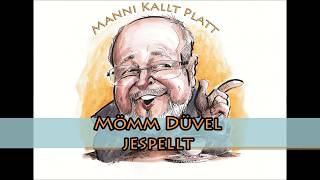 Manni kallt Platt: Mömm Düvel jespellt