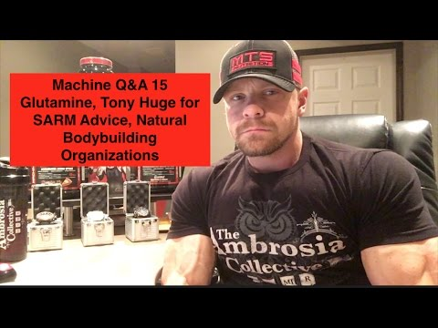 Machine Q&A 15 | Glutamine, Tony Huge for SARM Advice, Natural Bodybuilding Organizations