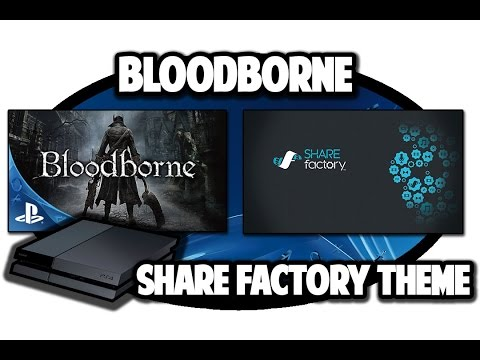 [PS4 THEMES] Bloodborne SHAREfactory Theme Video in 60FPS