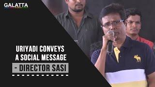 Uriyadi Conveys A Social Message - Director Sasi