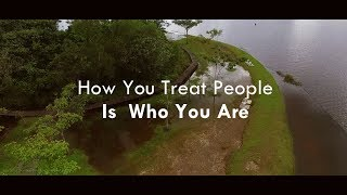 How You Treat People Is Who You Are