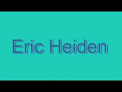 How to Pronounce Eric Heiden