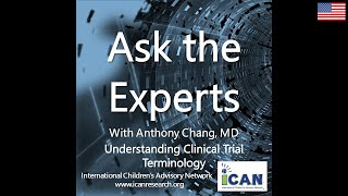 iCAN Presents Ask the Experts with Dr. Anthony Chang on Understanding Clinical Trial Terminology