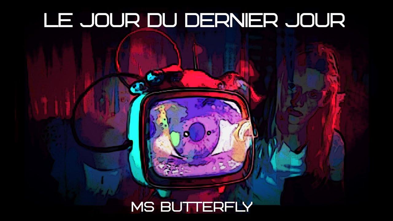MS Butterfly - Le Jour du Dernier Jour