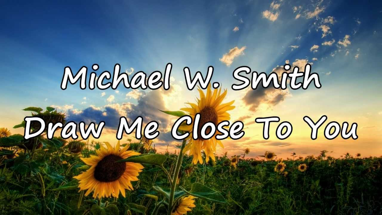 Michael W Smith Draw Me Close With Lyrics Youtube