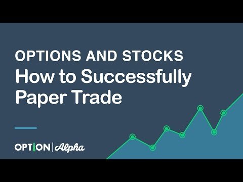 How to Successfully Paper Trade Options and Stocks