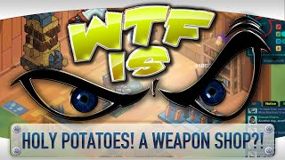 ► WTF Is... - Holy Potatoes! A Weapon Shop?!