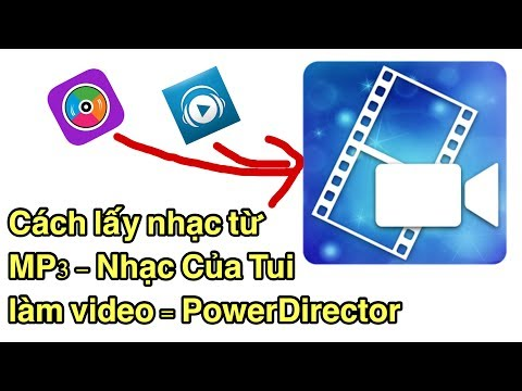 Cách lấy nhạc Mp3 & Nhạc Của Tui làm video bằng ứng dụng PowerDirector
