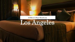 10 Best 5 Star Hotels in Los Angeles - 2018