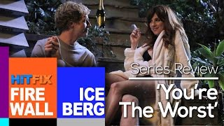 Firewall & Iceberg - Series Review: 'You're the Worst'