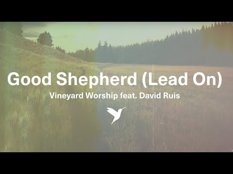 Good Shepherd (Lead On) - David Ruis | VineyardSongs.com Song of The Month February 2015