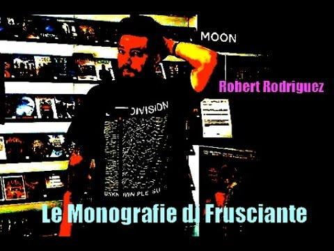 Le Monografie del Frusciante: Robert Rodriguez
