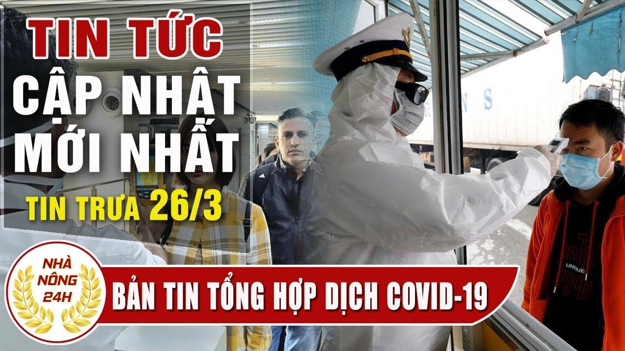Tin tức dịch bệnh corona ( Covid-19 ) trưa 26/3 Tin tổng hợp virus corona Việt Nam đại dịch Vũ Hán