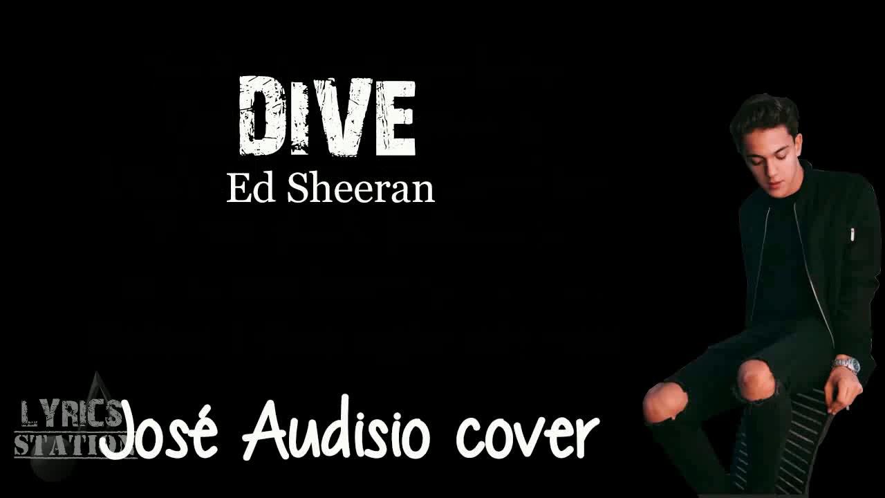 Lyrics ed sheeran dive jos audisio cover youtube - Dive ed sheeran ...