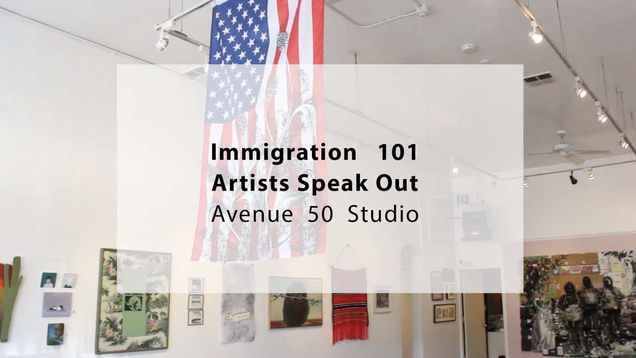 IMMIGRATION 101 / ARTISTS SPEAK OUT at Avenue 50 Studio