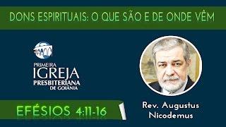 Rev. Augustus Nicodemus | O que são dons espirituais e de onde ele vêm | 09/08/2015