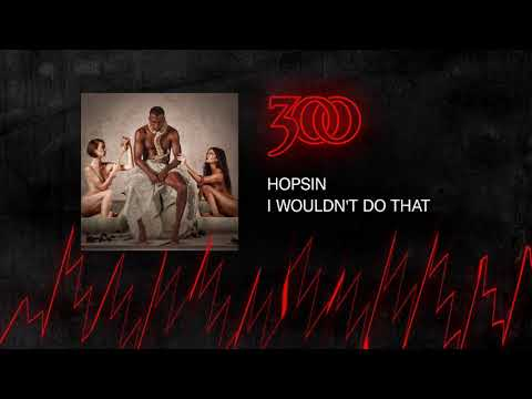 Hopsin - I Wouldn't Do That | 300 Ent (Official Audio)