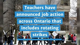 Teachers have announced job action across Ontario that includes rotating strikes