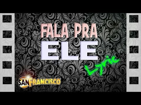 San Francisco - Fala Pra Ele (Lyric Vídeo)