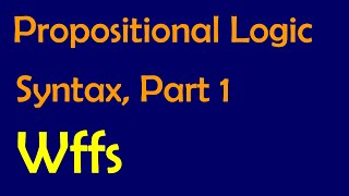 Propositional Logic: Syntax, Part 1
