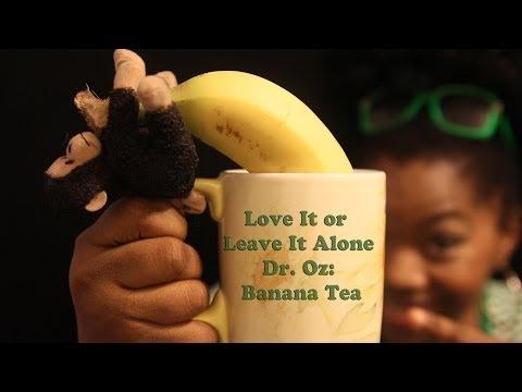 "Love It or Leave It Alone aka #LIOLIA: Dr. Oz ""Banana Tea"""