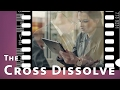The Cross Dissolve: Its history, process in film, and lots of interesting facts