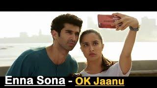 Enna Sona - OK Jaanu - Arijit Singh -A.R. Rahman -Shraddha Kapoor -Aditya Roy Kapur -Gulzar -Lyrical