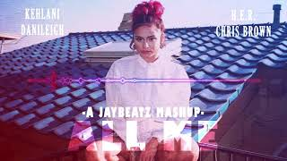 Kehlani X DaniLeigh X H.E.R. X Chris Brown - All Me (A JAYBeatz Mashup) #HVLM