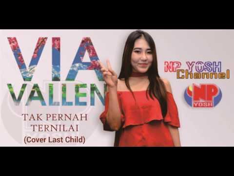 TAK PERNAH TERNILAI - VIA VALLEN (cover Last Child) Terbaru...