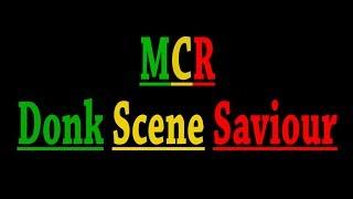 MCR - Donk Scene Saviour