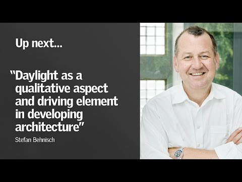 "Stefan Behnisch  - ""Daylight as a driving element in developing architecture"""