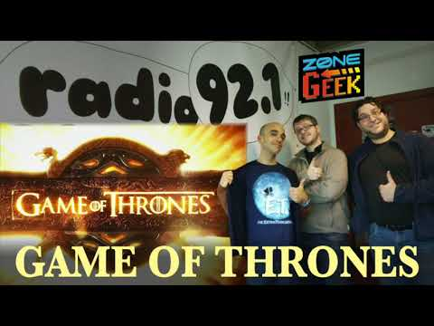 GAME OF THRONES - Zone Geek à la radio (podcast)