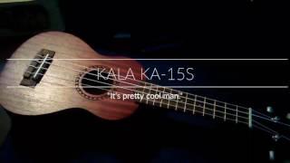 Kala KA-15s Review!