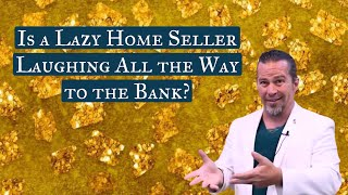 Is a Lazy Home Seller Laughing 🤣 All the Way to the Bank 💰🤑?