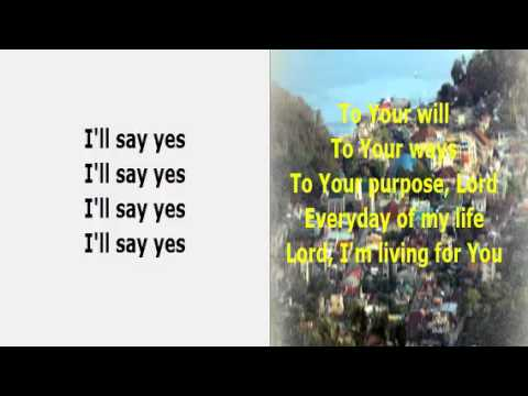 I'll say yes, Lord (don moen)