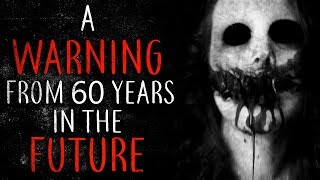 """""""A warning from 60 years in the future"""" Creepypasta"""