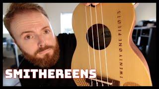 SMITHEREENS - TWENTY-ONE PILOTS (UKULELE TUTORIAL)