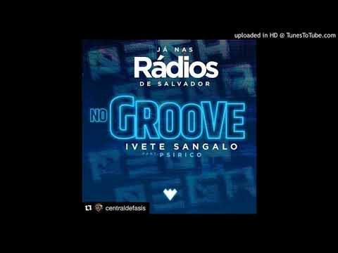 Ivete Sangalo - NO GROOVE - Feat. Psirico (Áudio Oficial).
