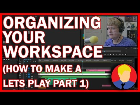 How To Make A Let's Play - Part 1 - Organizing Your Workspace