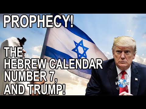 PROPHECY! Number 7, The Hebrew Calendar and how they Converge with the Election of President Trump
