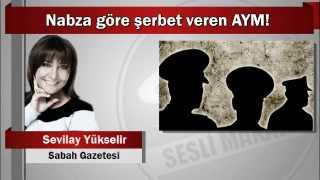 Sevilay Yükselir : Nabza göre şerbet veren AYM!